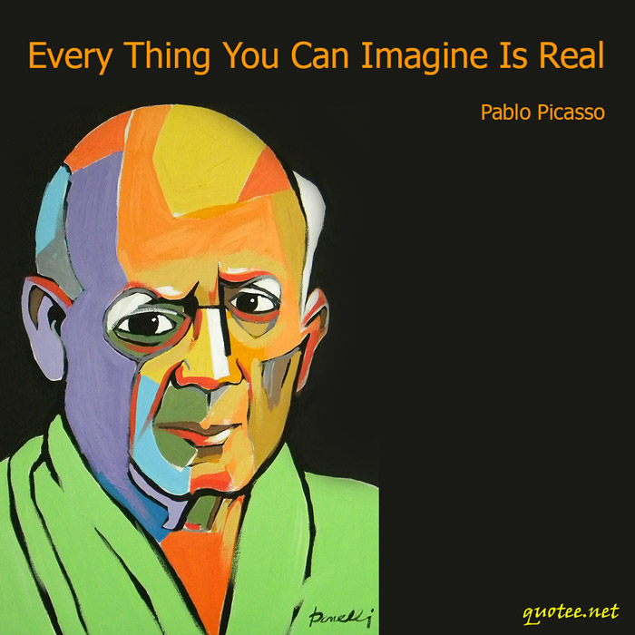 Quotee Pablo Picasso Every Thing You Can Imagine Is Real