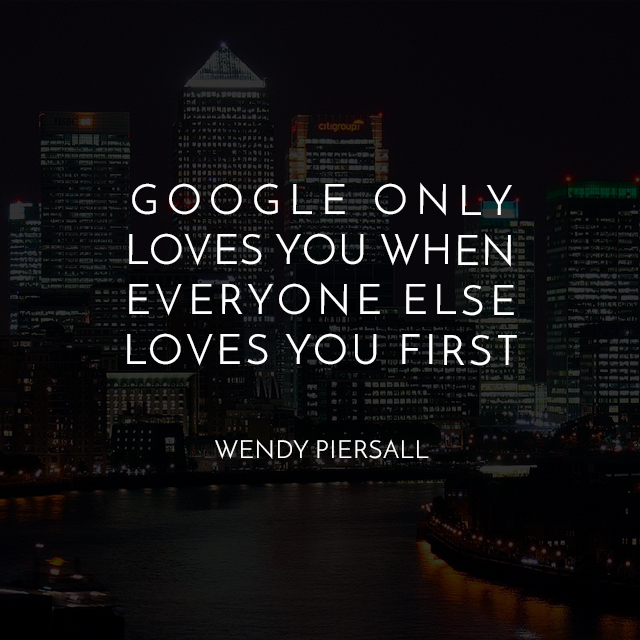 quote Google only loves you when everyone loves you first