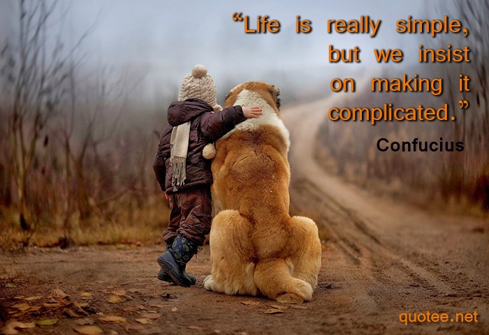 Quote Life is really simple, but we insist on making it complicated - Confucius